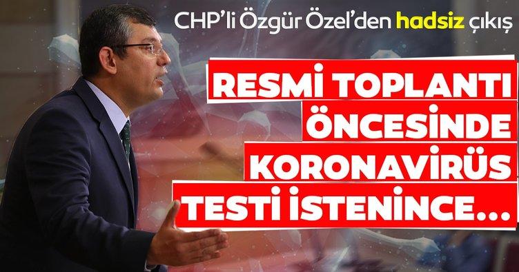 CHP'li Özgür Özel'den hadsiz çıkış! Resmi toplantı öncesi koronavirüs testi istenince..