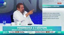 Erman Toroğlu'dan flaş yorum! Pozisyon penaltı