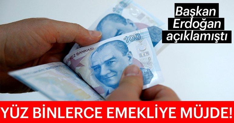 Başkan Erdoğan açıklamıştı! Yüz binlerce emekliye müjde...