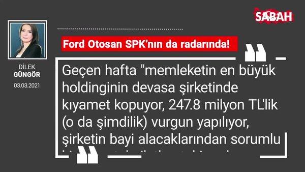Dilek Güngör | Ford Otosan SPK'nın da radarında!