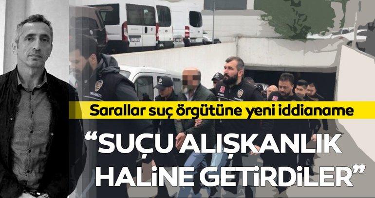 Sarallar suç örgütüne yeni iddianame: Alışkanlık haline getirdiler!