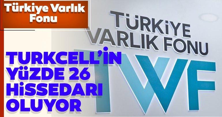 Türkiye Varlık Fonu, Turkcell İletişim Hizmetleri AŞ'nin yüzde 26,2 oranında hissedarı oluyor
