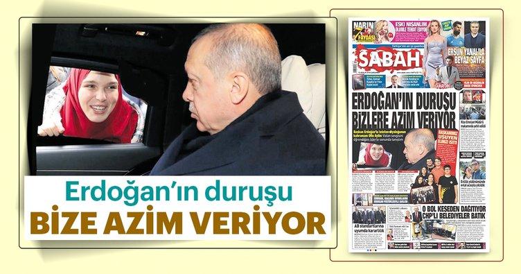 Erdoğan'ın duruşu bize azim veriyor