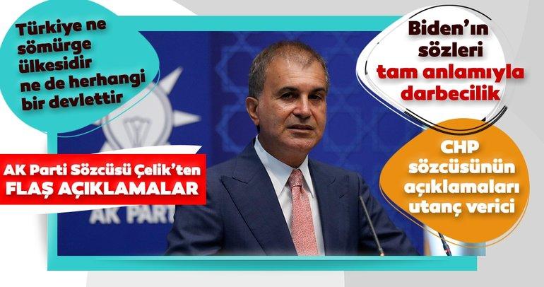 Son dakika: AK Parti Sözcüsü Ömer Çelik: Unutulmasın ki Türkiye ne sömürge ülkesidir, ne de herhangi bir devlettir