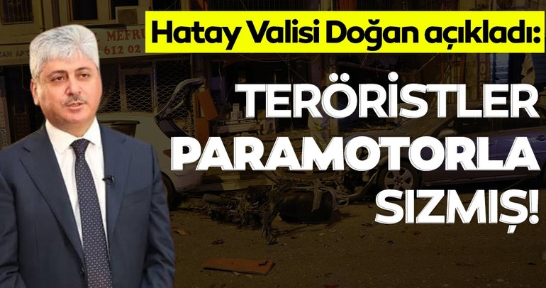 SON DAKİKA HABERİ: Hatay Valisi duyurdu: Teröristler paramotorla sızmışlar