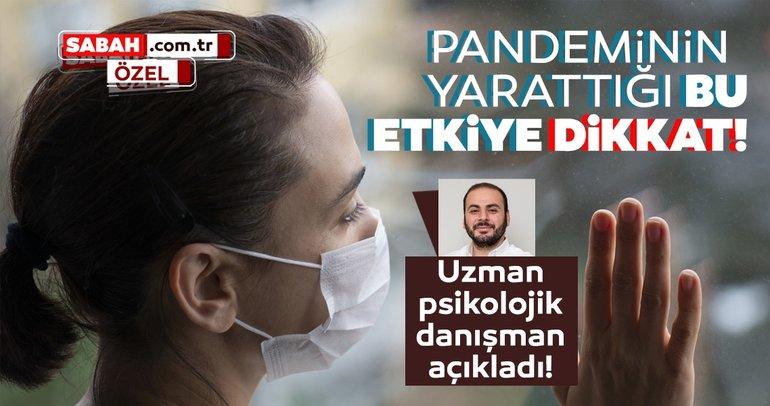 Son dakika | Uzman psikolojik danışman açıkladı: Pandeminin yarattığı bu etkiye dikkat!