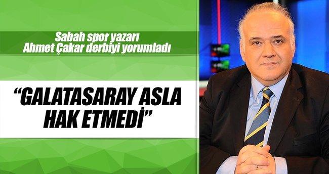 Ahmet Çakar: G.Saray asla hak etmedi