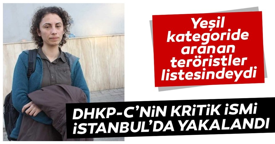 Son dakika: DHKP-C'nin kritik ismi İstanbul'da yakalandı