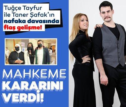 Tuğçe Tayfur ile Taner Şafak'ın nafaka davasında flaş gelişme! Mahkeme kararını verdi!