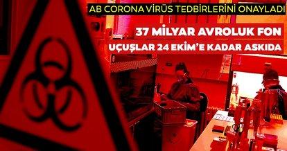 Son dakika: AB,corona virüs tedbirlerini onayladı! 37 milyarlık avroluk fon kuruluyor