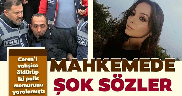 Ceren Özdemir'in katil zanlısı mahkeme başkanının sorusuna bu yanıtı verdi!