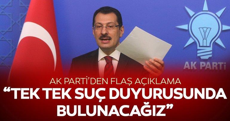 AK Parti'den flaş açıklama: Tek tek suç duyurusunda bulunacağız