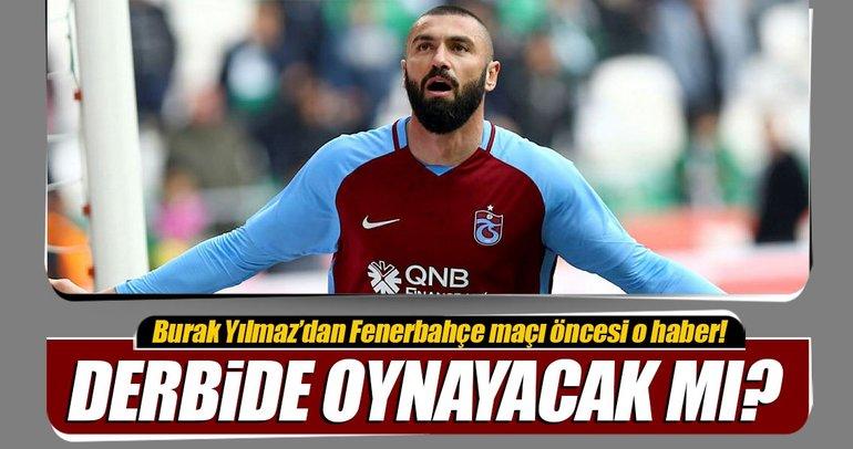 Fenerbahçe maçı öncesi Burak Yılmaz'dan iyi haber!