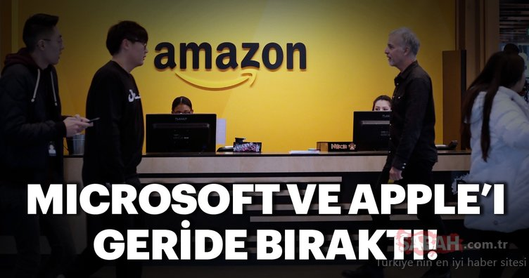 Amazon, Microsoft ve Apple'ı geride bıraktı