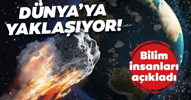 Bilim dünyası açıkladı! Dünya'ya korkunç biçimde yaklaşacak!