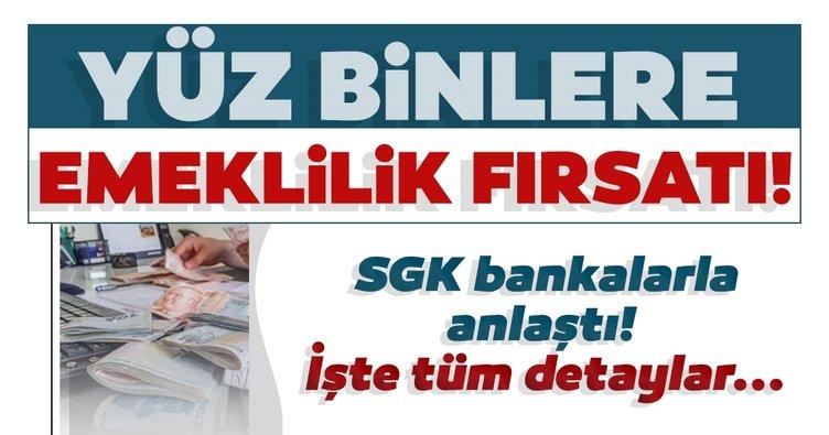 Son dakika haberi: Yüz binlere kredi ile emeklilik fırsatı! SGK bankalarla anlaştı!