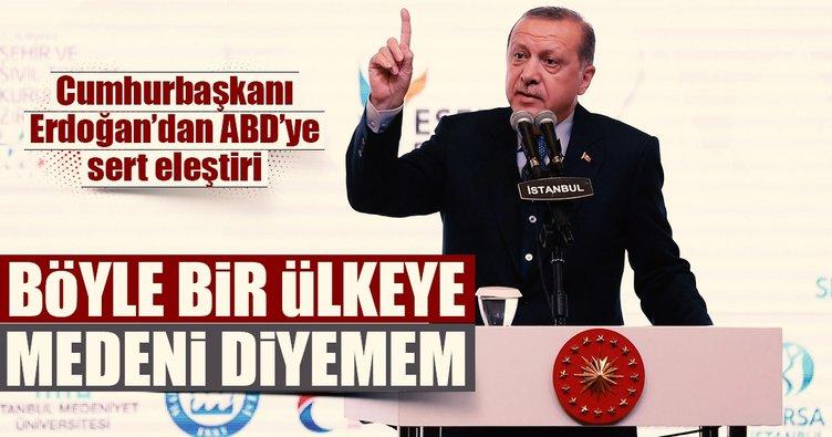 Erdoğan'dan ABD'ye: Ben bu ülkeye medeni diyemem