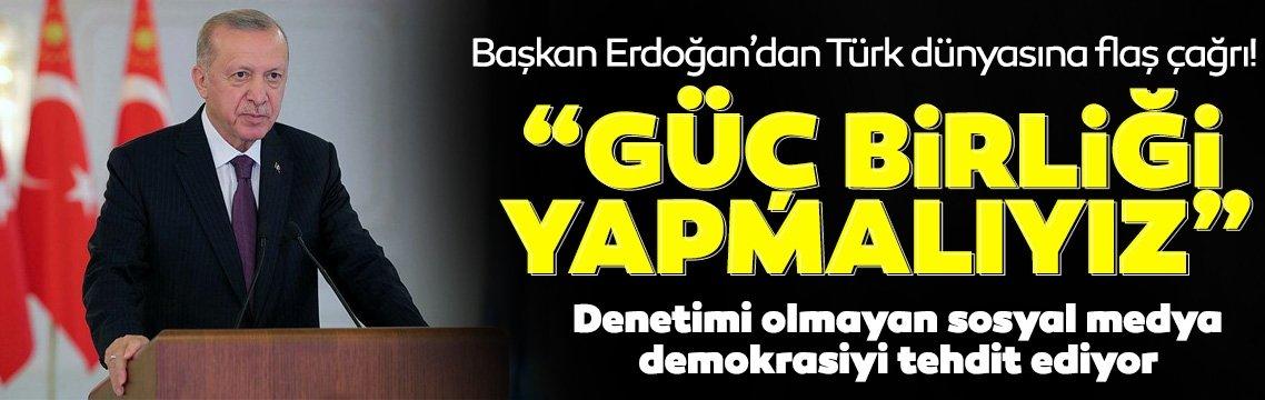 Başkan Erdoğan'dan Türk dünyasına flaş çağrı! Güç birliği yapmalıyız