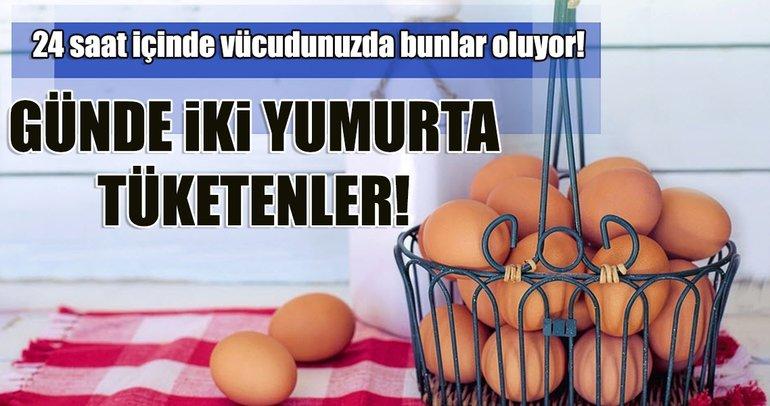 Günde 2 yumurta yemenin vücuda inanılmaz etkisi!