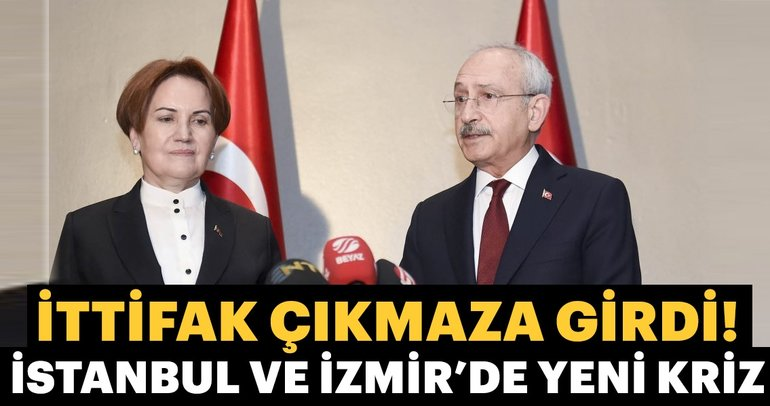 CHP - İyi Parti ittifakı İstanbul ve İzmir'de krize girdi