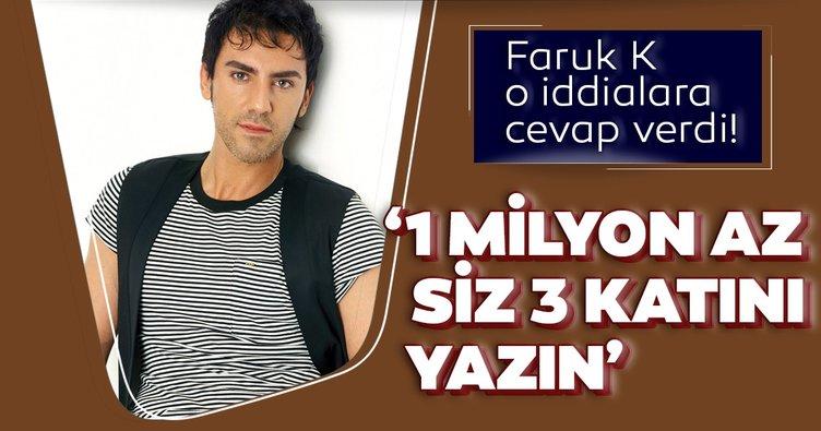 Faruk K o iddialara cevap verdi!