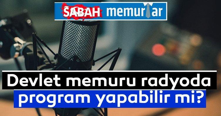 Sabah Memurlar: Devlet memuru radyoda program yapabilir mi?
