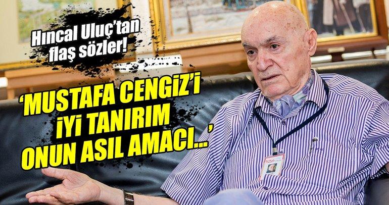 Hıncal Uluç, Mustafa Cengiz'İn planını açıkladı!