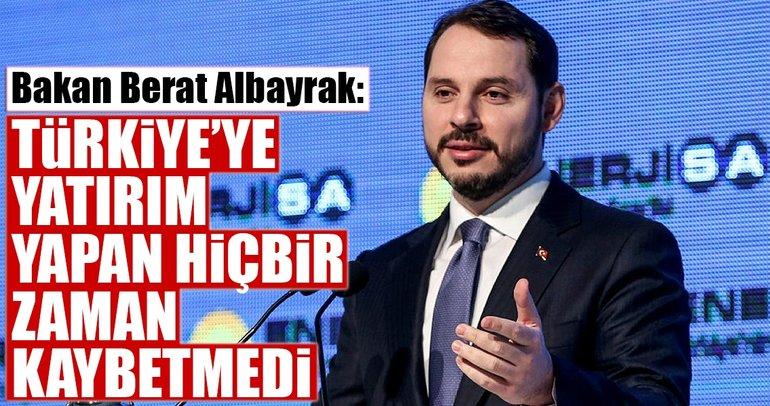 Türkiye'ye yatırım yapan hiçbir zaman kaybetmedi