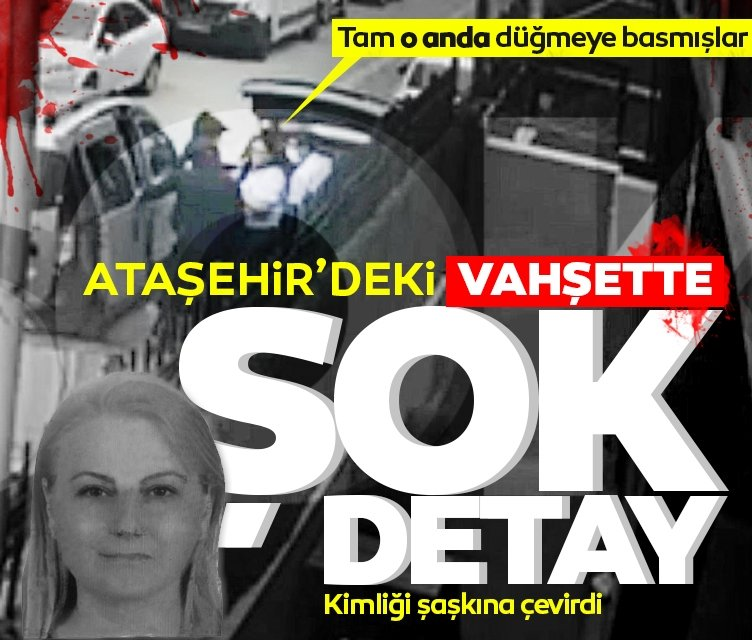 Ataşehir'deki vahşette şok detay ortaya çıktı: Tam o anda düğmeye basmışlar...