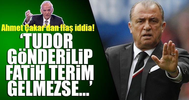 Ahmet Çakar: Tudor gönderilip, Fatih Terim gelmezse...