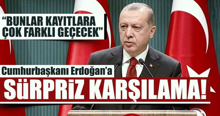 Cumhurbaşkanı Erdoğan: Bunlar kayıtlara çok farklı geçecek