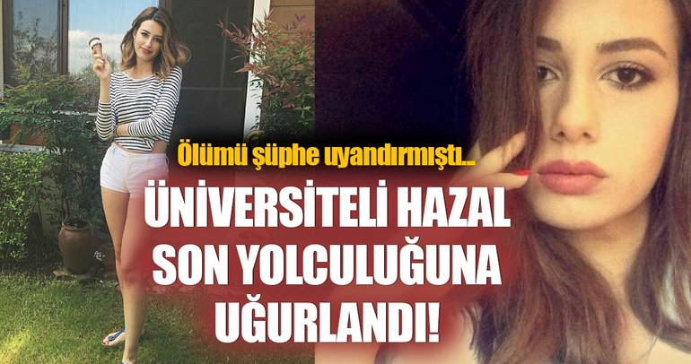 Üniversiteli Hazal son yolculuğuna uğurlandı