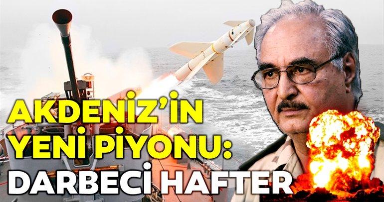 Akdeniz'de yeni bir piyon: Darbeci General Halife Hafter