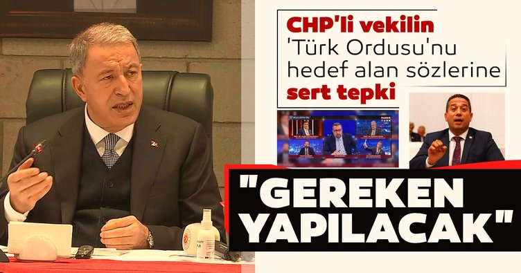 Son dakika | Bakan Akar'dan CHP'li vekilin 'Türk Ordusu'nu hedef alan sözlerine sert tepki: Gereken yapılacak...