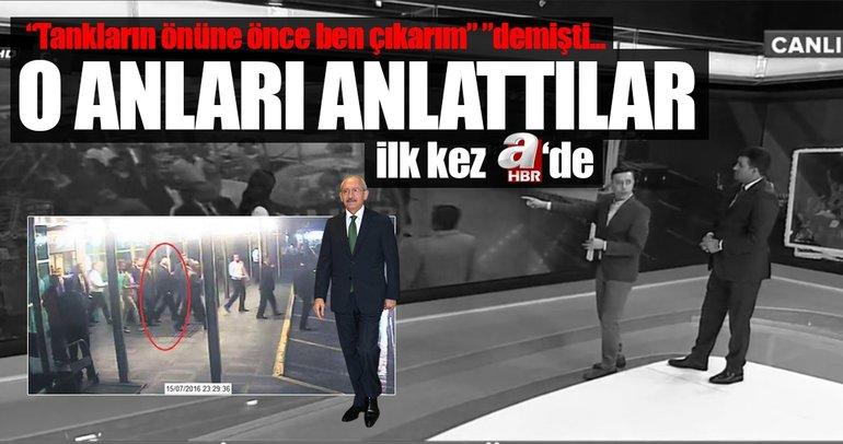 Kılıçdaroğlu'nun 15 Temmuz 'Kontrollü kaçışı' A Haber'de