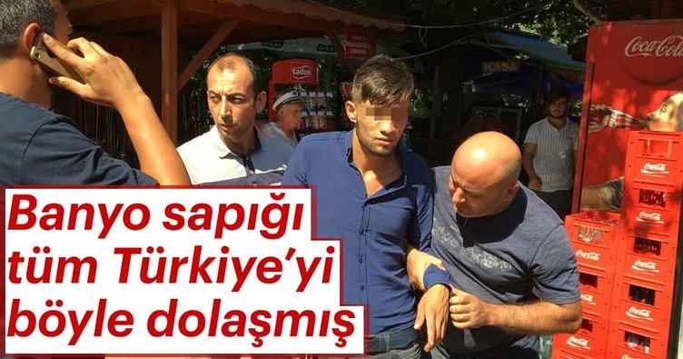 Banyo sapığı tüm Türkiye'yi böyle dolaşmış