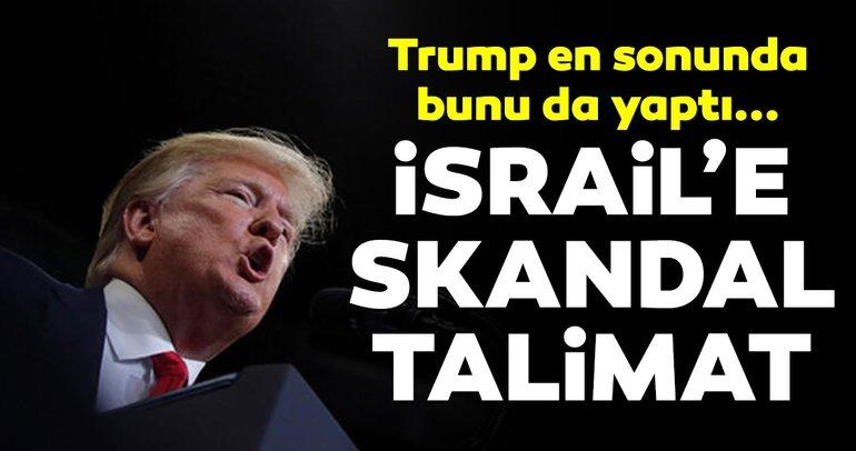 Trump'tan İsrail'e skandal talimat!