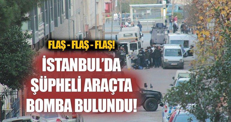 İstanbul'daki şüpheli araçta bomba bulundu