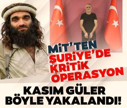 Son dakika: MİT DEAŞ'ın sözde Türkiye vilayeti sorumlusu Kasım Güler'i yakaladı