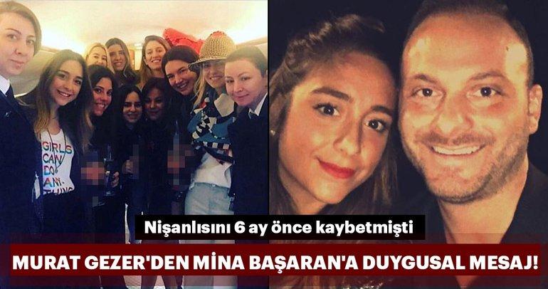 Murat Gezer'den Mina Başaran'a duygusal mesaj!