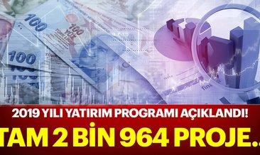 2019 yılı yatırım programı açıklandı! 2 bin 964 proje...