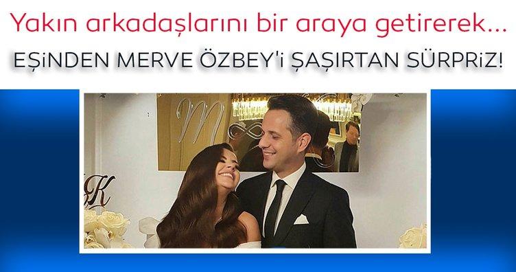 Eşinden Merve Özbey'i şaşırtan sürpriz!