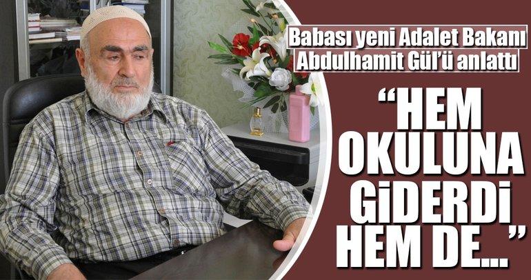 Babası yeni Adalet Bakanı Abdulhamit Gül'ü anlattı