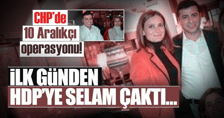 CHP'de 10 Aralıkçı operasyonu! İlk günden HDP'ye selam çaktı...