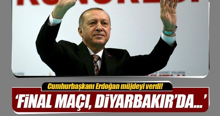 Cumhurbaşkanı Erdoğan müjdeyi verdi! Final maçı Diyarbakır'da...