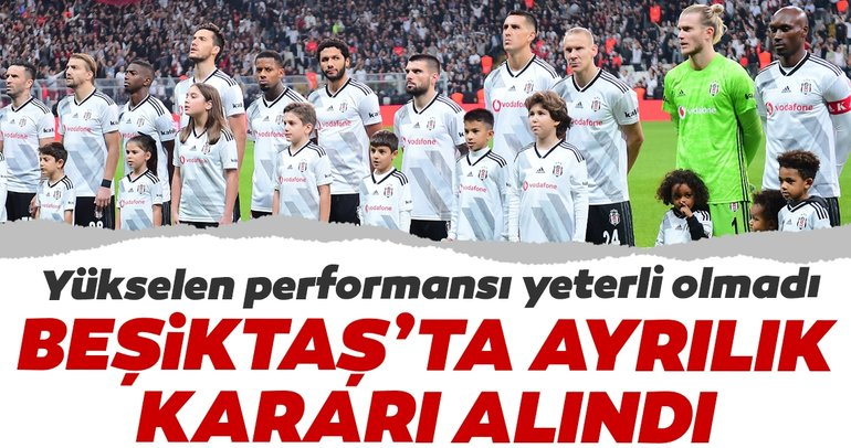 Beşiktaş'ta o isimle yollar ayrılıyor! Yükselen performansı yeterli olmadı