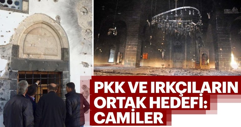 PKK ve ırkçıların ortak hedefi : Camiler
