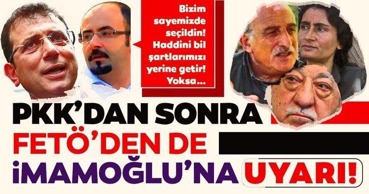 PKK'dan sonra FETÖ de İmamoğlu'nu uyardı: Bizim oyumuzla seçildin