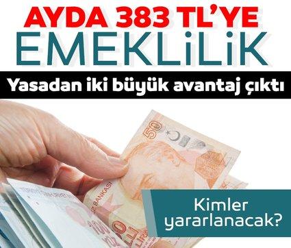 Yasadan iki büyük avantaj çıktı: Ayda 383 TL'ye emeklilik