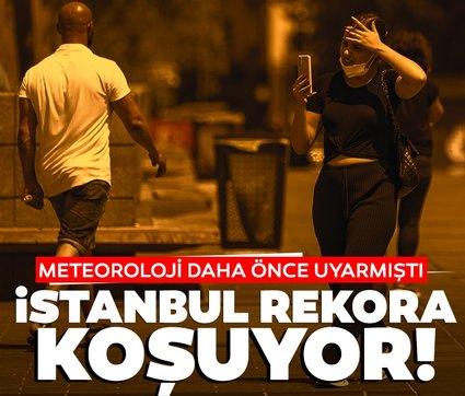 Son dakika: İstanbul'da hava sıcaklığı 38 dereceye ulaştı!